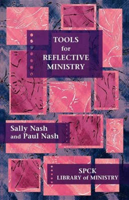 Tools for Reflective Ministry. Sally Nash and Paul Nash  -     By: Sally Nash, Paul Nash