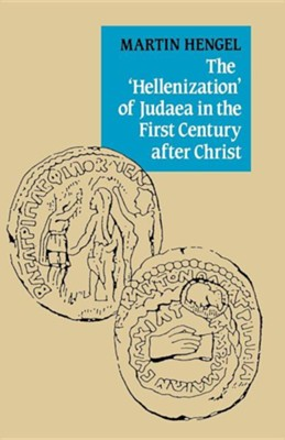 The ``Hellenization'' of Judaea in the 1st Century   -     By: Martin Hengel