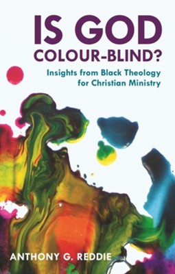 Is God Colour-Blind?: Insights from Black Theology for Christian Ministry  -     By: Anthony G. Reddie