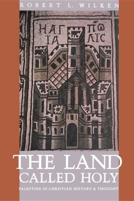 The Land Called Holy: Palestine in Christian History    -     By: Robert Louis Wilken
