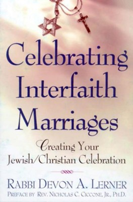Celebrating Interfaith Marriages    -     By: Devon A. Lerner, Nicholas C. Ciccone
