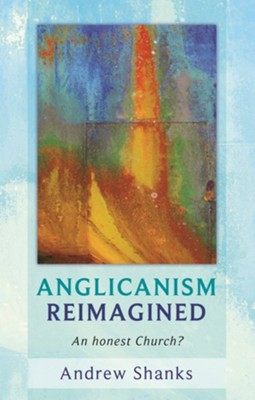 Anglicanism Reimagined: An Honest Church?  -     By: Andrew Shanks