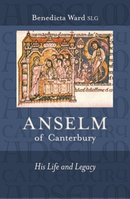 Anselm of Canterbury - His Life and Legacy  -     By: Benedicta Ward