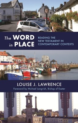 The Word in Place: Reading the New Testament in Contemporary Contexts  -     By: Louise J. Lawrence