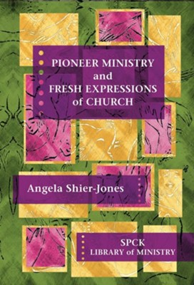 Pioneer Ministry and Fresh Expressions of Church  -     By: Angela Shier-Jones