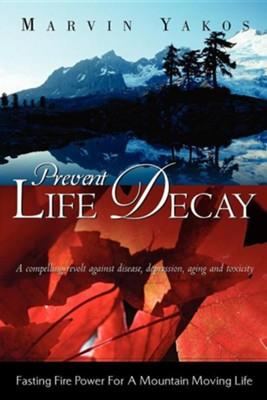 Prevent Life Decay   -     By: Marvin Yakos