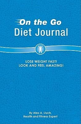 On the Go Diet Journal  -     By: Alex A. Lluch