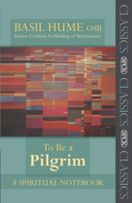To Be a Pilgrim: A Spiritual Notebook  -     By: Basil Hume