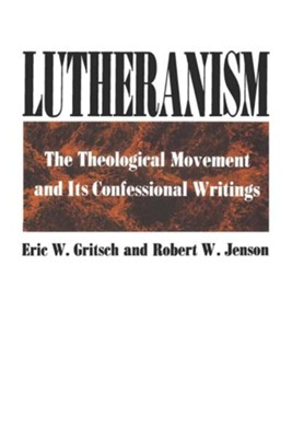 Lutheranism   -     By: Eric W. Gritsch, Robert W. Jenson
