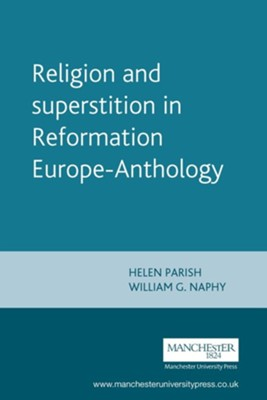 Religion and Superstition in Reformation Europe1994 Edition  -     Edited By: Helen Parish, William G. Naphy     By: Helen Parish(ED.) & William G. Naphy(ED.)