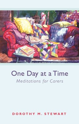 One Day at a Time - Meditations for Carers  -     By: Dorothy M. Stewart