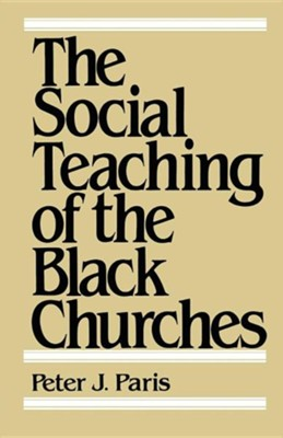The Social Teaching of the Black Churches   -     By: Peter Paris