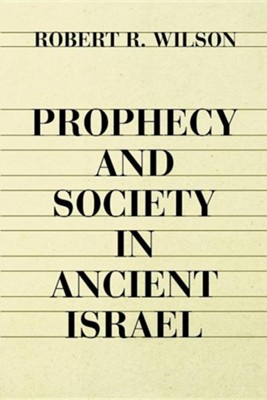 Prophecy and Society in Ancient Israel   -     By: R.R. Wilson