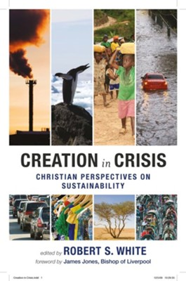 Creation in Crisis: Christian Perspectives on Sustainablity. Edited by Robert S. White  -     By: Robert S. White