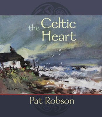 The Celtic Heart - An Anthology of Prayers and Poems in the Celtic Tradition  -     By: Pat Robson