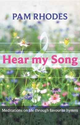 Hear My Song - Meditations on Life Through Favourite Hymns  -     By: Pam Rhodes