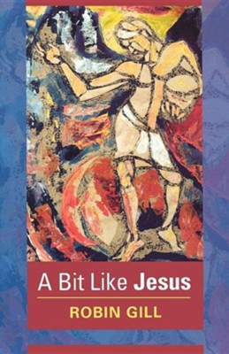 A Bit Like Jesus  -     By: Robin Gill