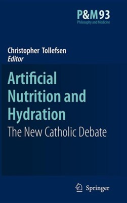 Artificial Nutrition and Hydration: The New Catholic Debate  -     Edited By: Christopher Tollefsen     By: Christopher Tollefsen(ED.)