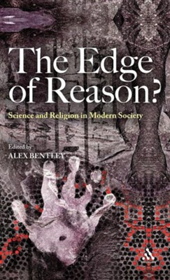 The Edge of Reason?: Science and Religion in Modern Society  -     Edited By: Alex Bentley     By: Alex Bentley(ED.)
