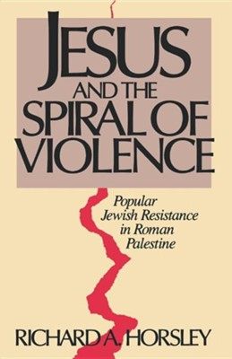 Jesus and the Spiral of Violence   -     By: Richard A. Horsley