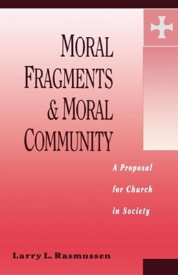 Moral Fragments and Moral Community: A Proposal for Church in Society  -     By: Larry L. Rasmussen