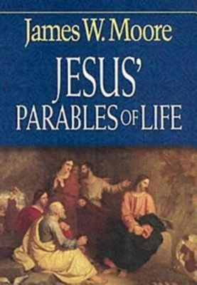 Jesus' Parables of Life  -     By: James W. Moore