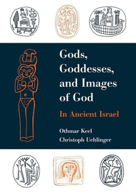 Gods, Goddesses, and Images of God: In Ancient Israel   -     By: Othmar Keel, Christoph Uehlinger