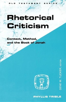 Rhetorical Criticism: Context, Method, and the Book of Jonah  -     By: Phyllis Trible