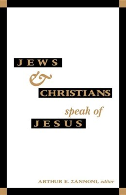 Jews and Christians Speak of Jesus   -     By: Arthur Zannoni