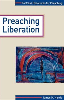 Preaching Liberation.    -     By: James H. Harris