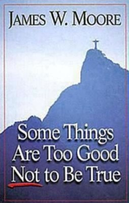 Some Things Are Too Good Not to Be TrueRev Edition  -     By: James W. Moore