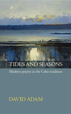 Tides and Seasons Reissue - Modern Prayers in the Celtic Tradition  -     By: David Adam