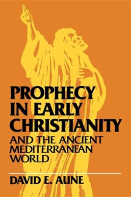 Prophecy in the Early Church and the  Ancient Mediterranean World  -     By: David Aune