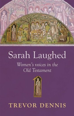 Sarah Laughed - Women's Voices in the Old Testament  -     By: Trevor Dennis