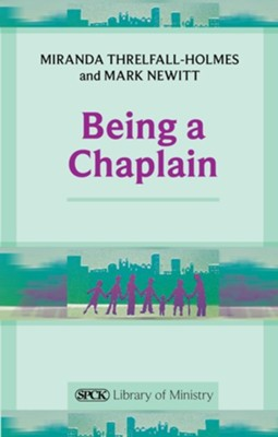 Being a Chaplain  -     By: Miranda Threlfall-Holmes, Mark Newitt