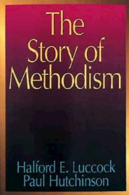 The Story of Methodism  -     By: Paul Hutchinson, Halford Luccock