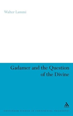 Gadamer and the Question of the Divine  -     By: Walter Lammi