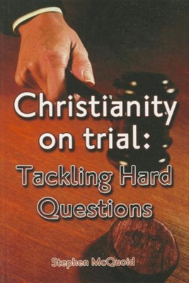 Christianity on Trial: Tackling Hard Questions  -     By: Stephen MCQuoid