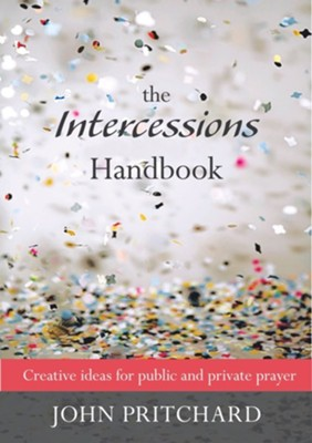 Intercessions Handbook - Creative Ideas for Public and Private Prayer  -     By: John Pritchard