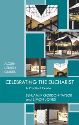 Celebrating the Eucharist - A Practical Guide  -     By: Benjamin Gordon-Taylor, Simons Jones