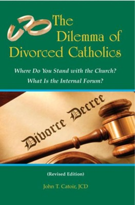 The Dilemma of Divorced Catholics: Where Do You Stand with the Church? What Is the Internal Forum?Revised Edition  -     By: John T. Catoir