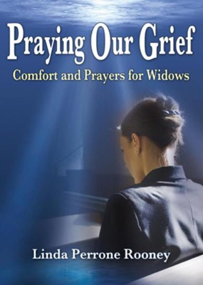 Praying Our Grief: Comfort and Prayers for Widows  -     By: Linda Perrone Rooney
