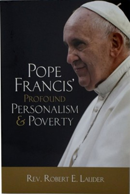 Pope Francis' Profound Personalism & Poverty   -     By: Robert Laurder