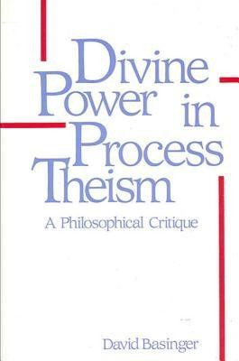 Divine Power in Process Theism: A Philosophical Critique  -     By: David Basinger
