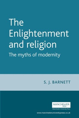 The Enlightenment and Religion: The Myths of Modernity  -     By: S.J. Barnett