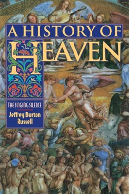 A History of Heaven: The Singing Silence   -     By: Jeffrey Burton Russell