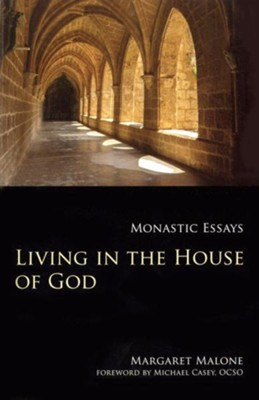Living in the House of God: Monastic Essays  -     By: Margaret Malone
