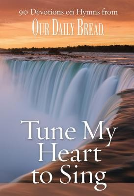 Tune My Heart to Sing: 90 Devotions on Hymns from Our Daily Bread  -     Edited By: Dave Branon     By: Dave Branon, ed.