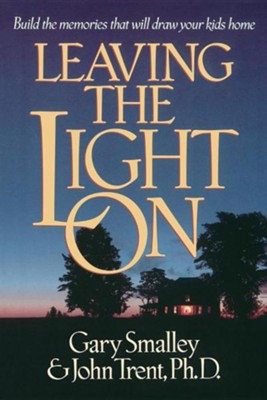 Leaving the Light On: Building the Memories That Will  Draw Kids Home  -     By: John Trent