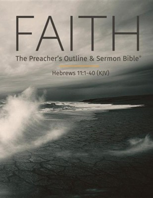 Faith: The Preacher's Outline & Sermon Bible, Hebrews 11: 1-40 (KJV)  -